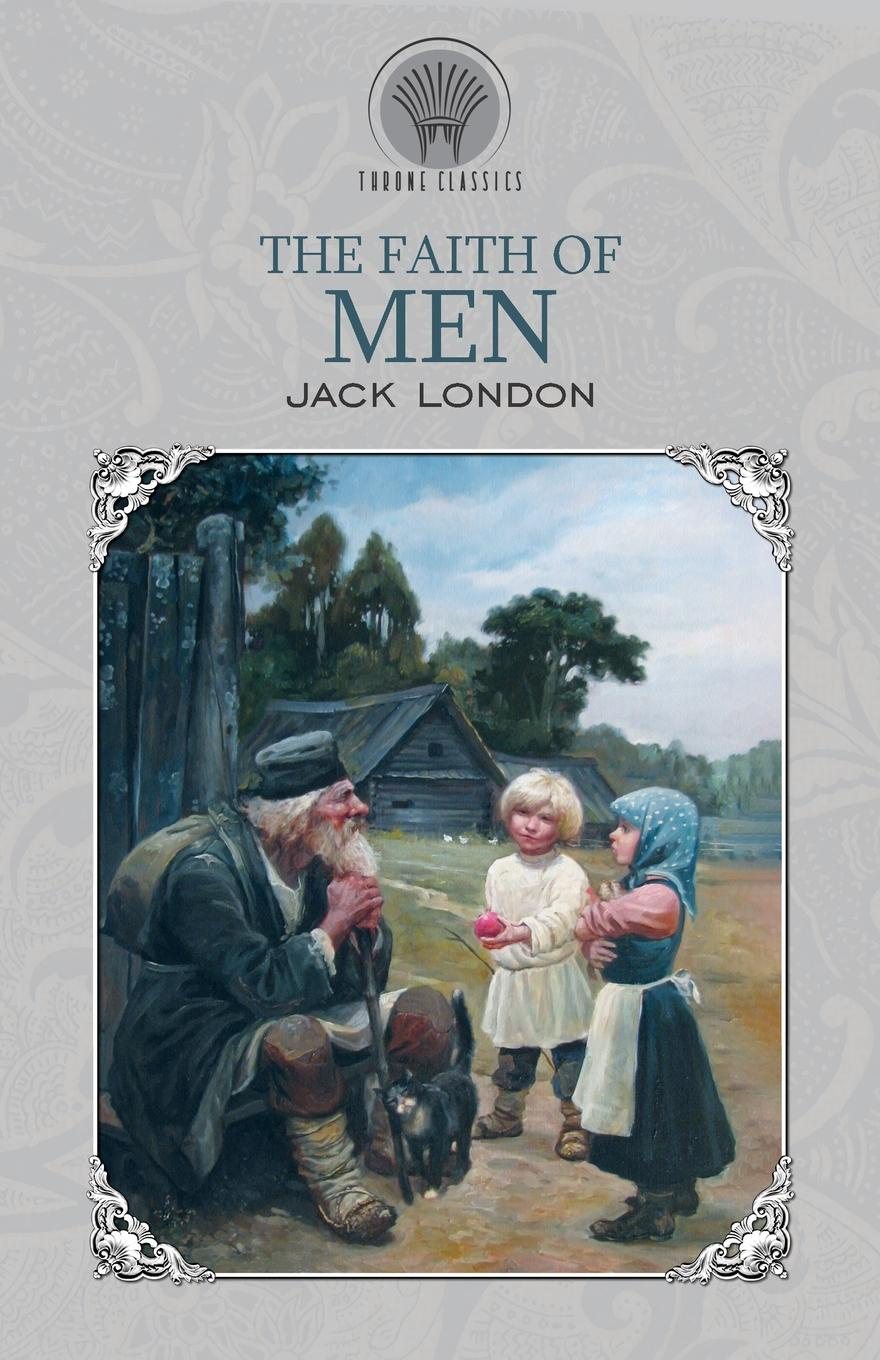 Jack London The Faith of Men j london the faith of men