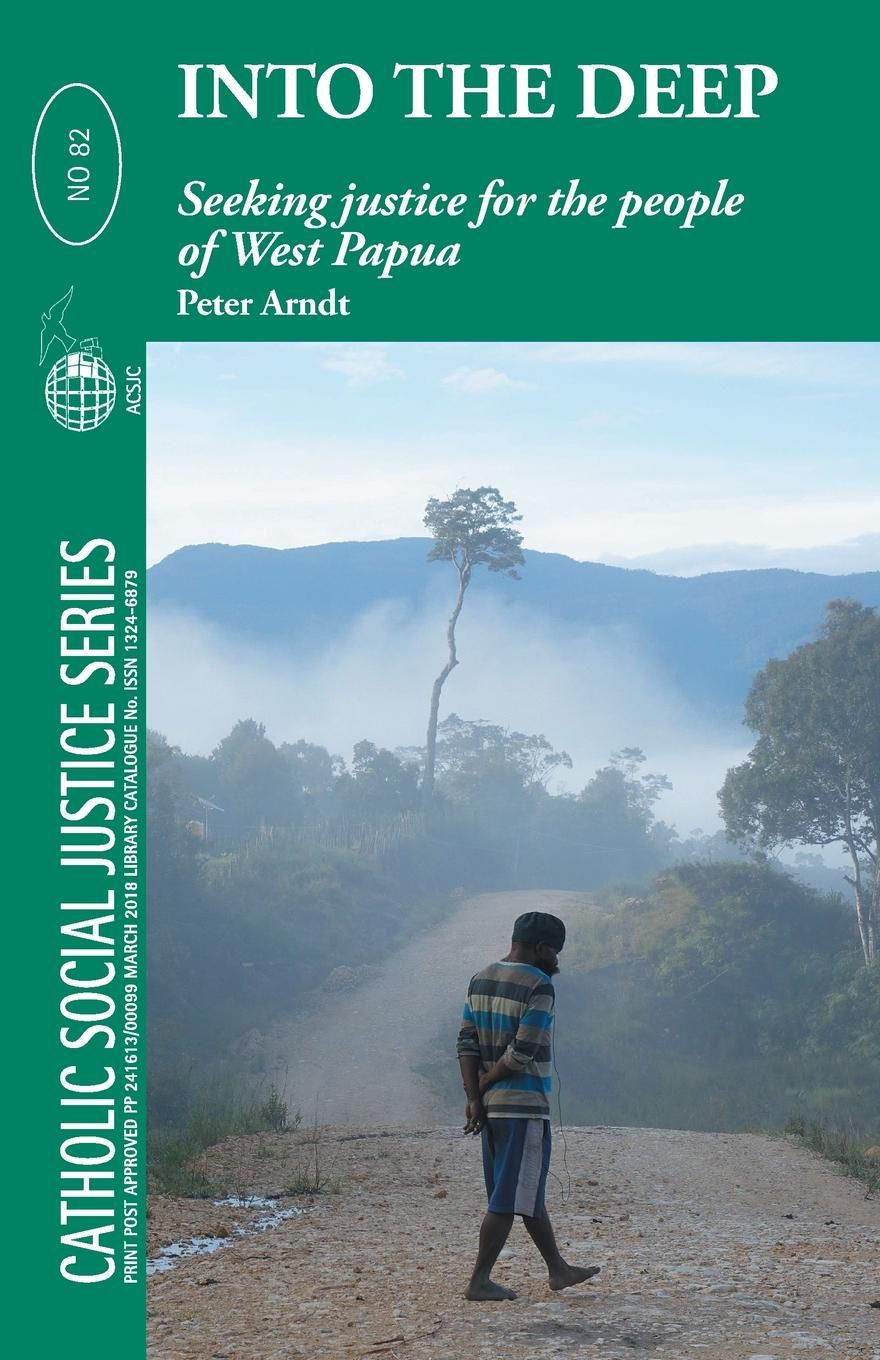 Peter Arndt Into the Deep. Seeking Justice for the people of West Papua peter felten the undergraduate experience focusing institutions on what matters most