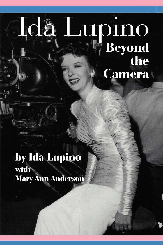 лучшая цена Ida Lupino, Mary Ann Anderson Ida Lupino. Beyond the Camera