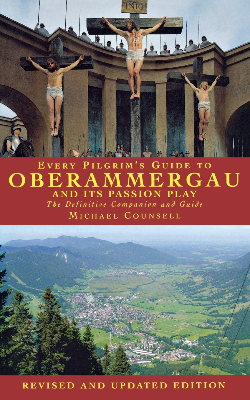 Michael Counsell Every Pilgrim's Guide to Oberammergau and Its Passion Play richard chang y the passion plan at work building a passion driven organization