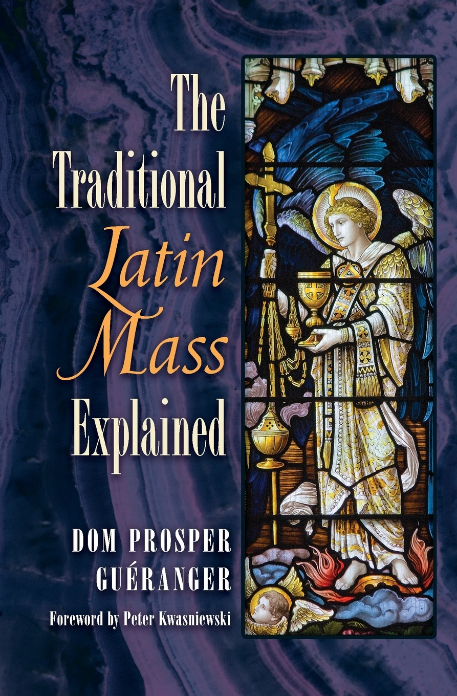 Dom Prosper Gueranger The Traditional Latin Mass Explained