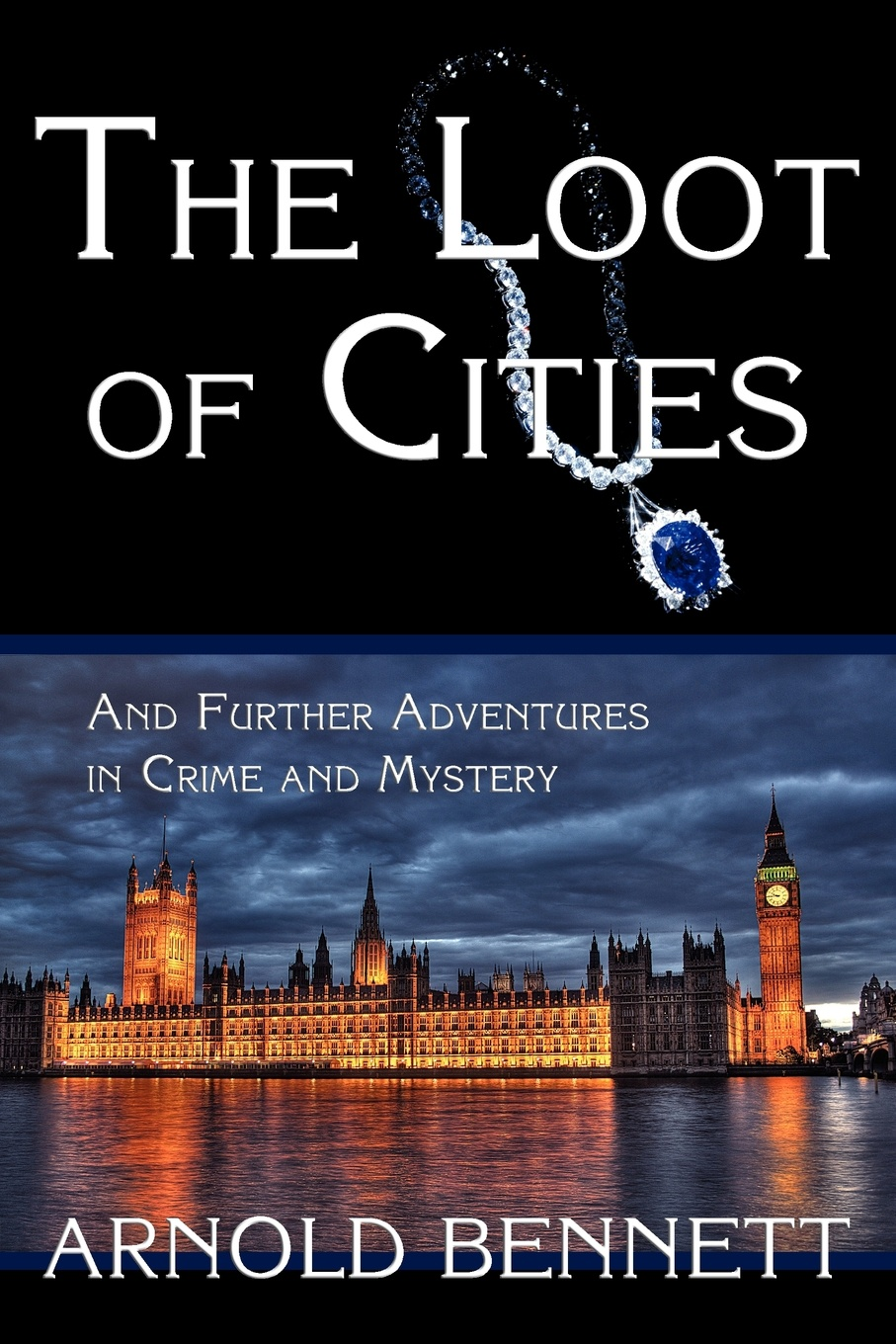 Arnold Bennett The Loot of Cities, and Further Adventures in Crime and Mystery the graphic canon of crime and mystery vol 1
