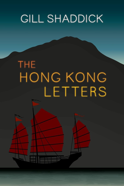 Gill Shaddick The Hong Kong Letters. A Memoir radwimps hong kong