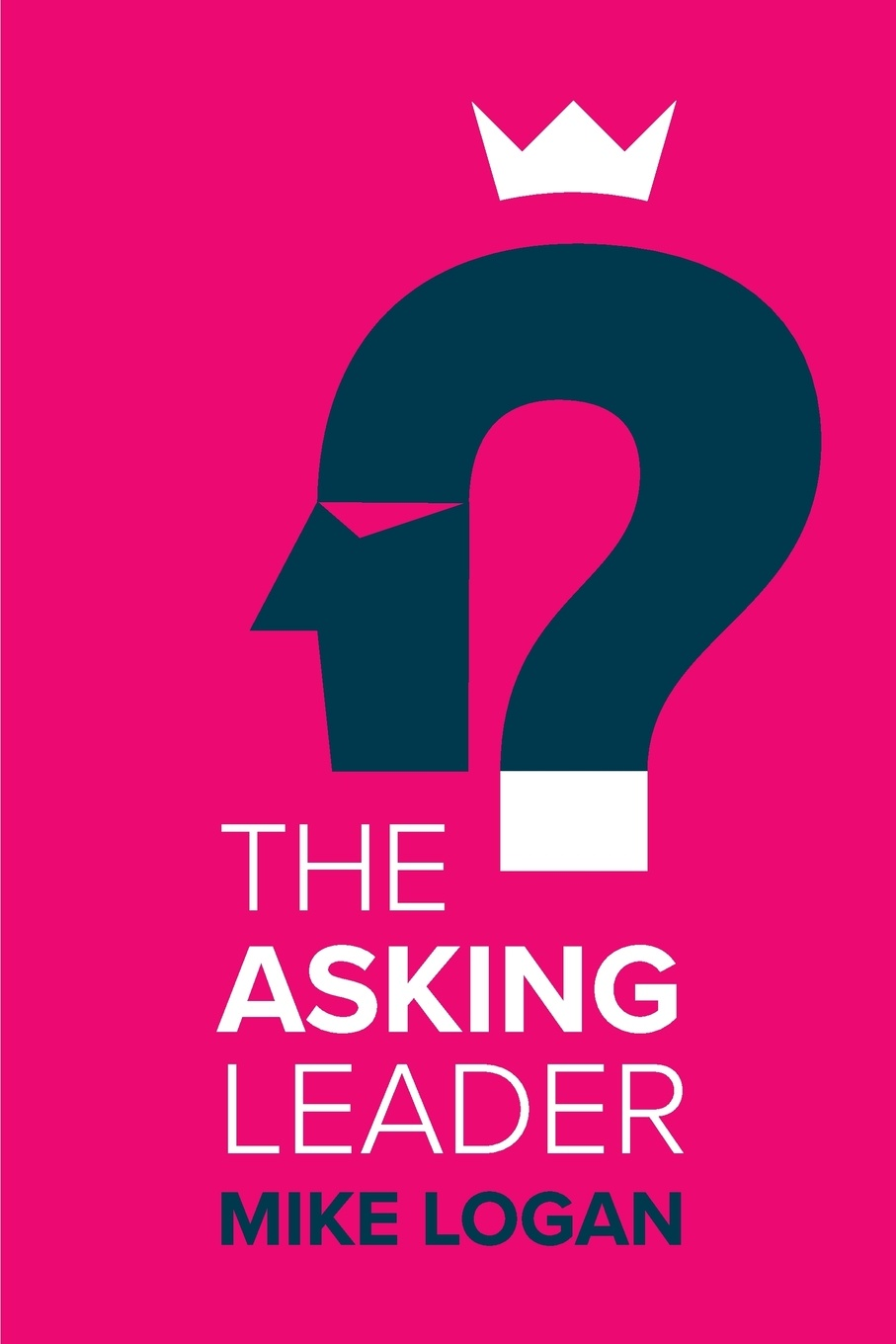 Mike Logan The Asking Leader Are you the busy manager who has all the answers