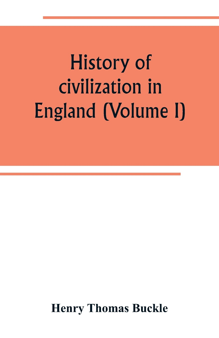 Henry Thomas Buckle History of civilization in England (Volume I) buckle henry thomas history of civilization in england volume 2