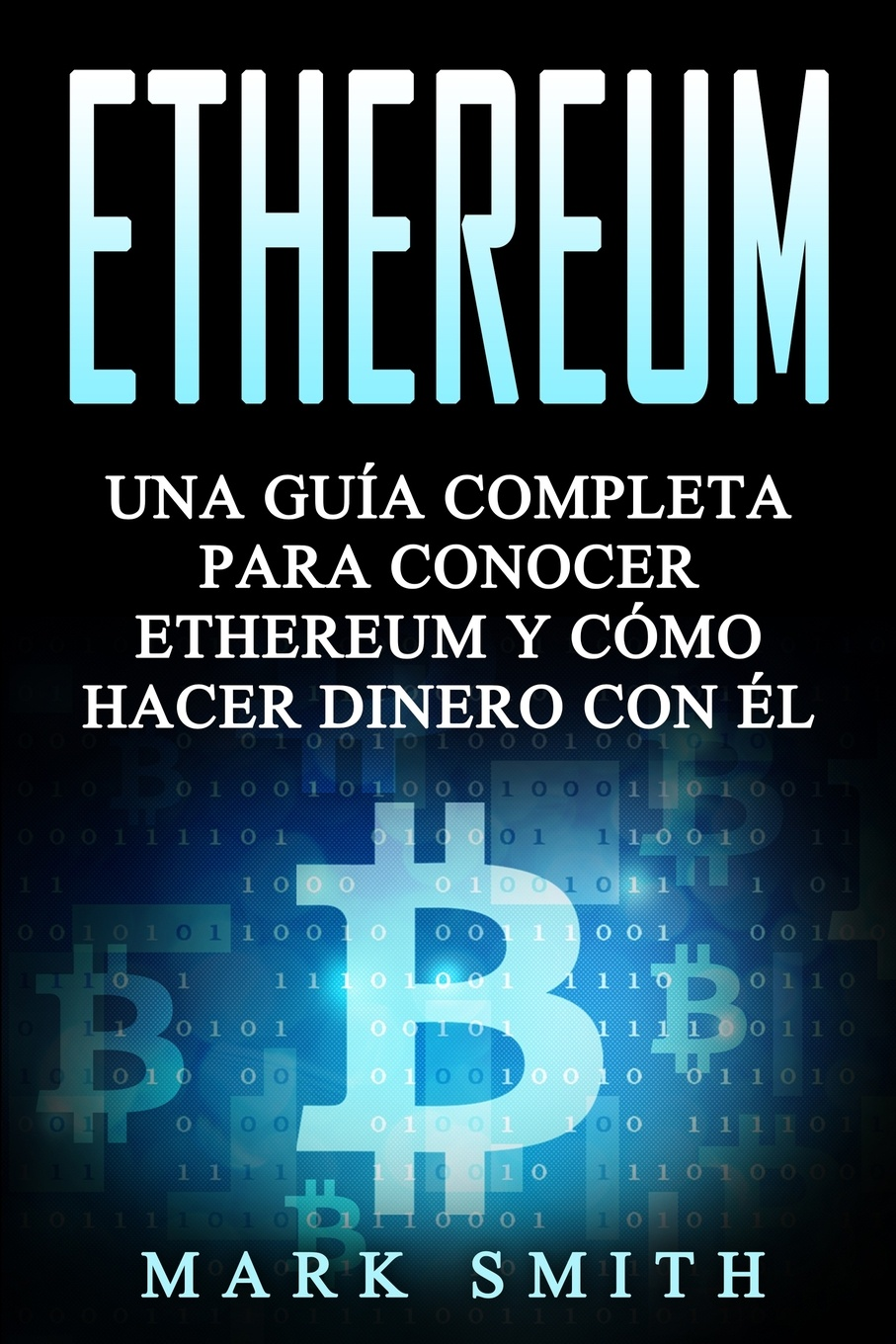 Mark Smith Ethereum. Una Guia Completa para Conocer Ethereum y Como Hacer Dinero Con El (Libro en Espanol/Ethereum Book Spanish Version) цены онлайн