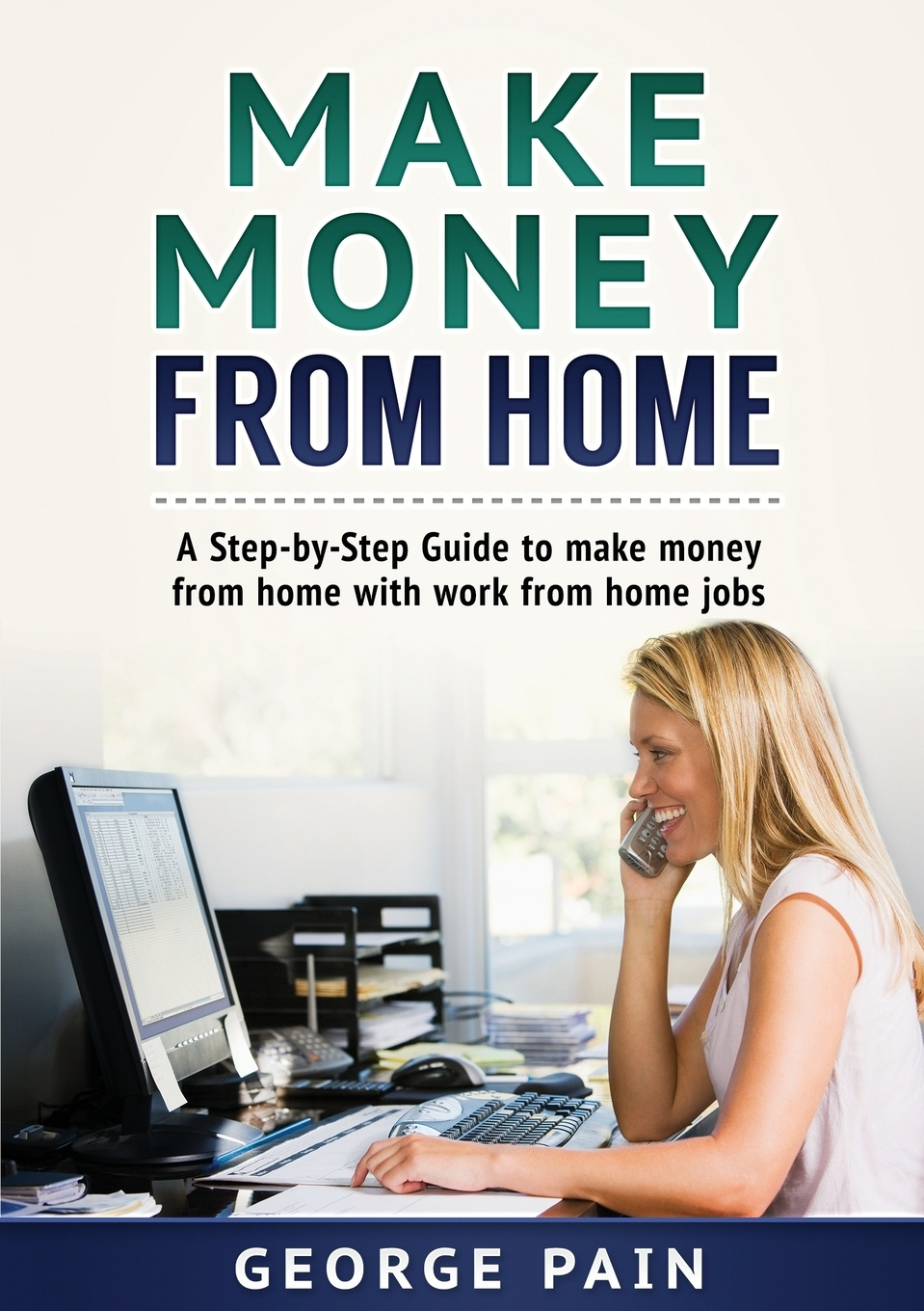George Pain Make Money From Home. A Step-by-Step Guide to make money from home with work from home jobs charles schwab jr make money work for you instead of you working for it lessons from a portfolio manager