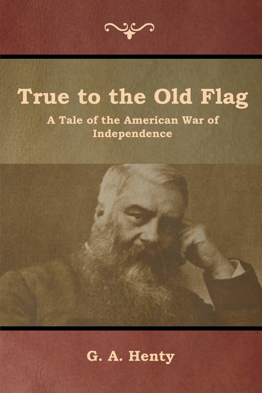 G. A. Henty True to the Old Flag. A Tale of the American War of Independence henty george alfred in greek waters a story of the grecian war of independence