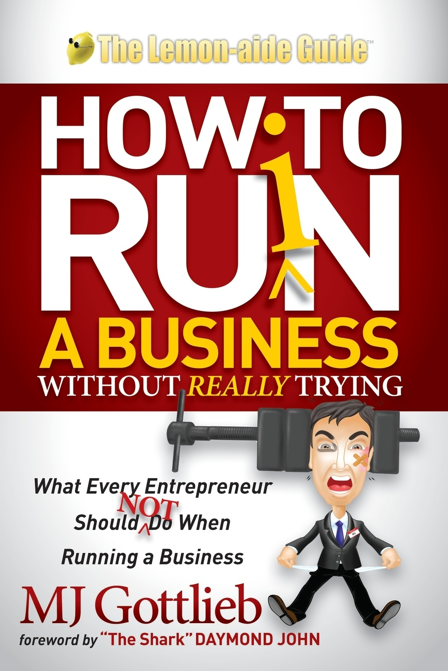 MJ Gottlieb How to Ruin a Business Without Really Trying. What Every Entrepreneur Should Not Do When Running a Business keven ashley gambold how to blow a million dollars an ex entrepreneur s tale of what not to do