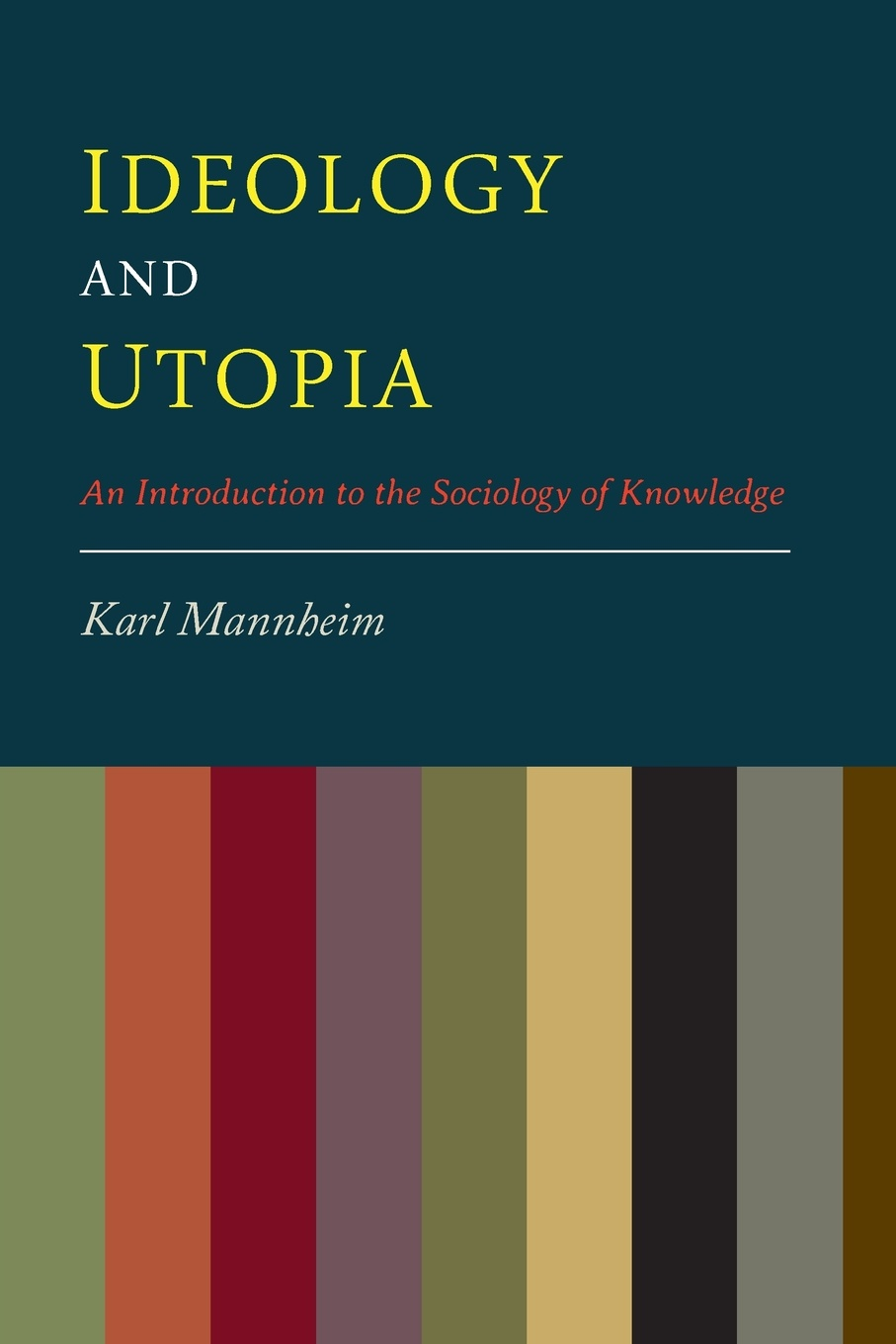 Karl Mannheim, Louis Wirth, Edward Shils Ideology And Utopia. An Introduction to the Sociology of Knowledge