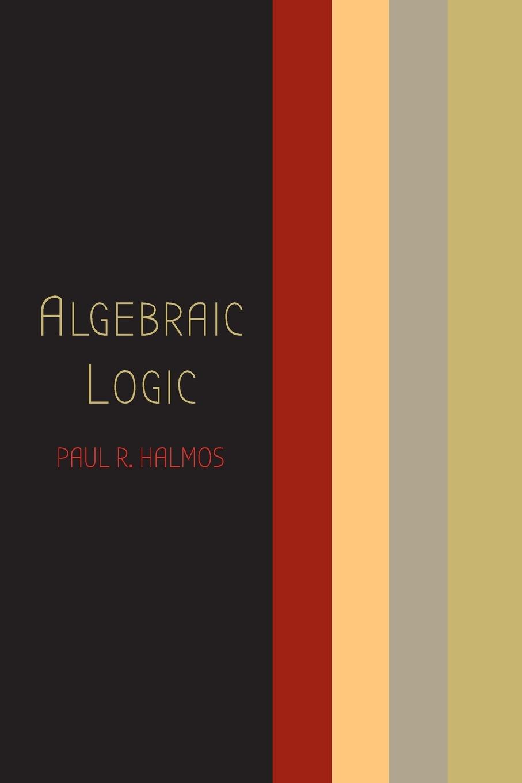 Paul R. Halmos Algebraic Logic w v quine elementary logic first edition