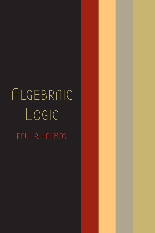 Paul R. Halmos Algebraic Logic paul r halmos naive set theory