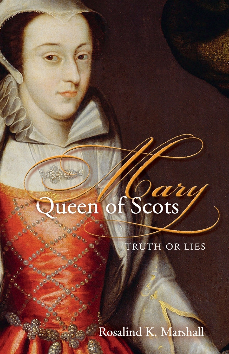 Rosalind K. Marshall Mary Queen of Scots. Truth or Lies francis kirkman the famous and renowned history of amadis de gaule