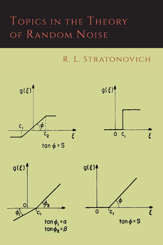 лучшая цена R. L. Stratonovich, Richard A. Silverman Topics in the Theory of Random Noise .Volume One.