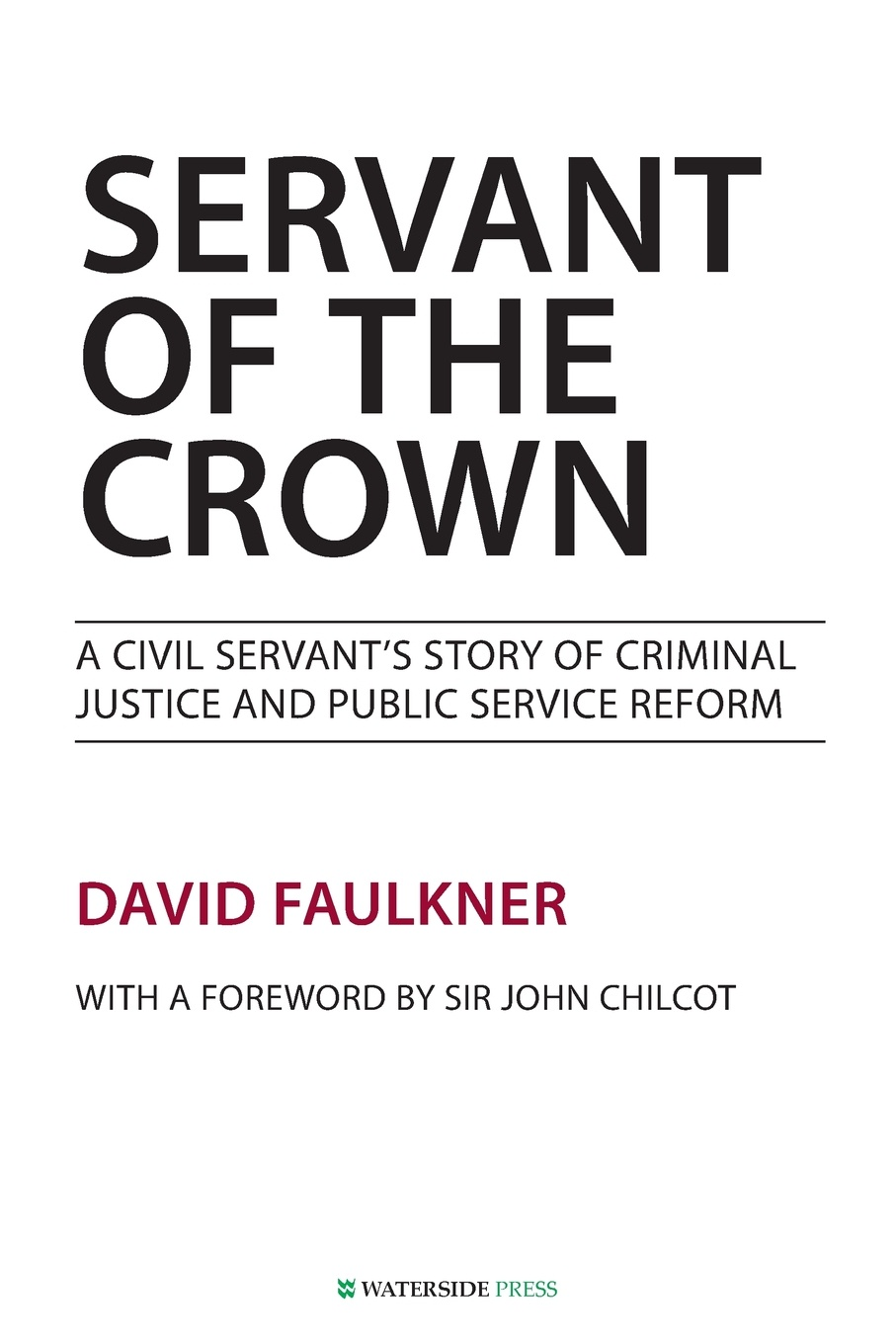 David Faulkner Servant of the Crown. A Civil Servant's Story of Criminal Justice and Public Service Reform white herbert thirkell a civil servant in burma