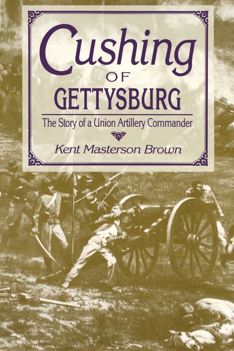 Kent Masterson Brown Cushing of Gettysburg. The Story of a Union Artillery Commander все цены