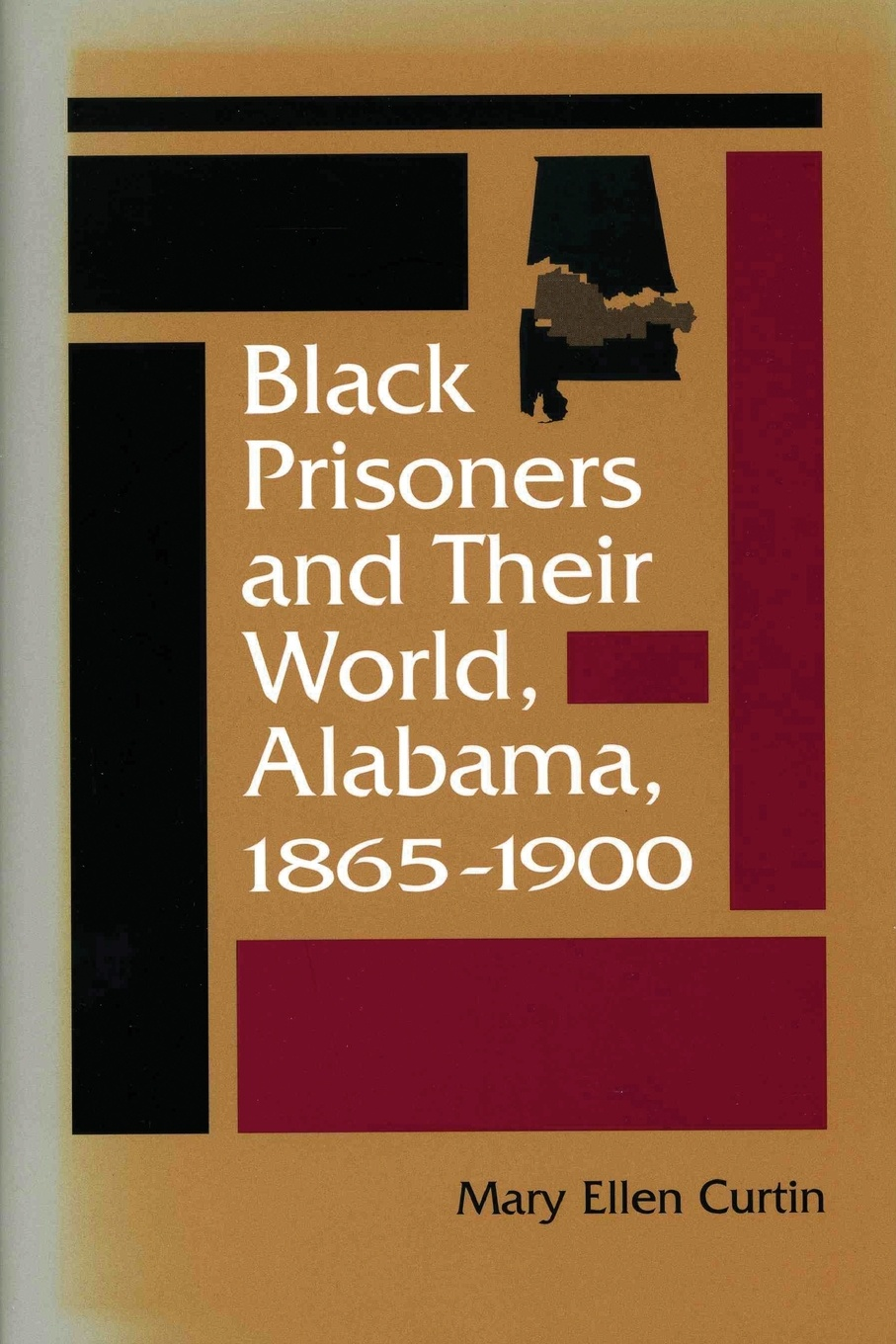 Mary Ellen Curtin Black Prisoners and Their World. Alabama, 1865-1900 prisoners