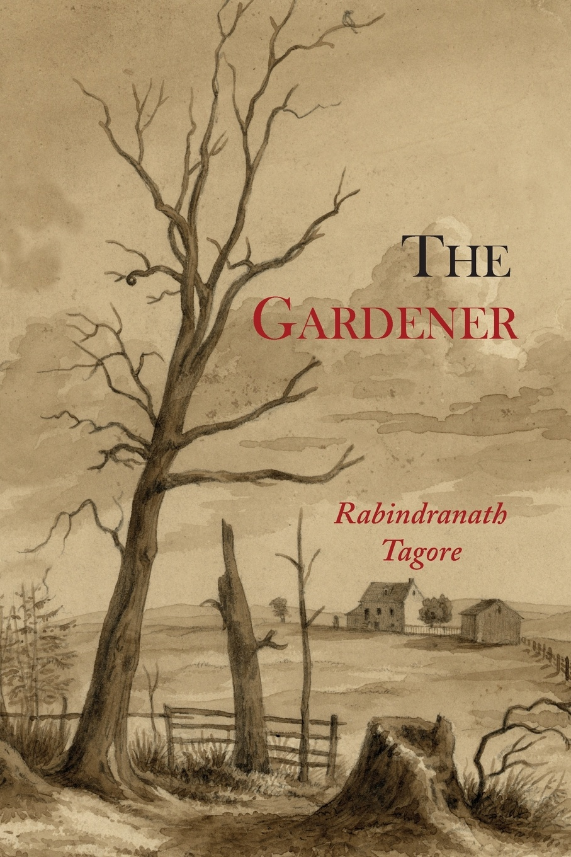 Rabindranath Tagore The Gardener the gardener