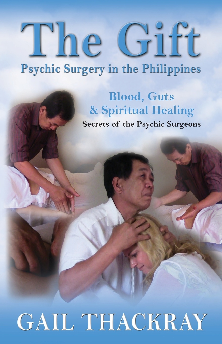 Gail Thackray The Gift. Psychic Surgery in the Philippines gail ranstrom indiscretions