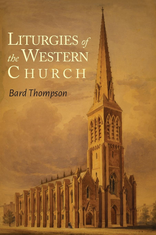 Bard Thompson Liturgies of the Western Church