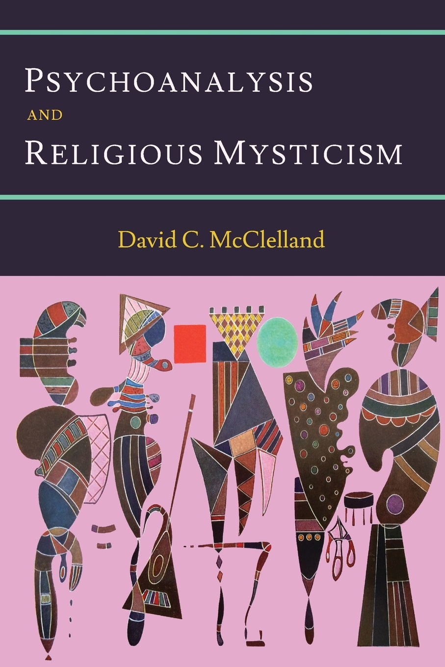 David C. McClelland Psychoanalysis and Religious Mysticism anthony j steinbock phenomenology and mysticism the verticality of religious experience