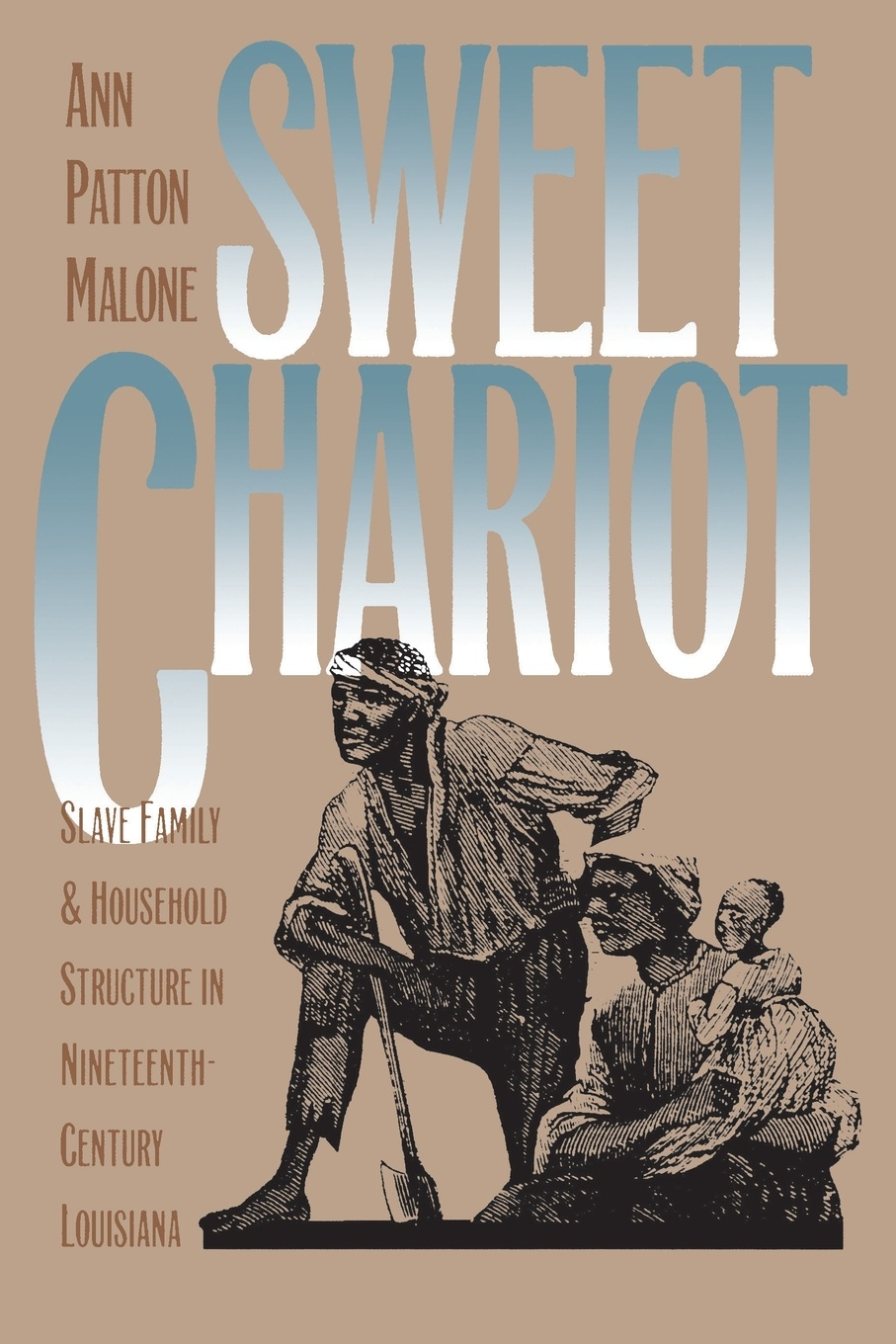 Ann Patton Malone Sweet Chariot. Slave Family and Household Structure in Nineteenth-Century Louisiana austin steward twenty two years a slave and forty years a freeman