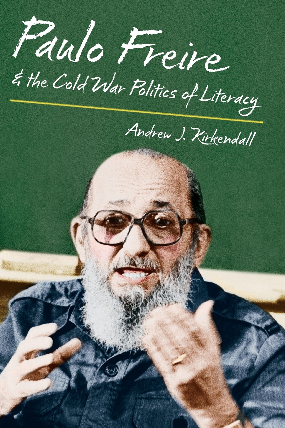 Andrew J. KirKendall Paulo Freire and the Cold War Politics of Literacy mónica baptista sofia freire and ana maria freire teaching science learning for sustainability