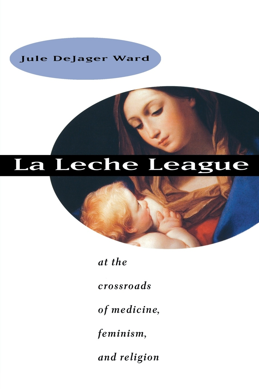 Jule Dejager Ward La Leche League. At the Crossroads of Medicine, Feminism, and Religion two poets at crossroads