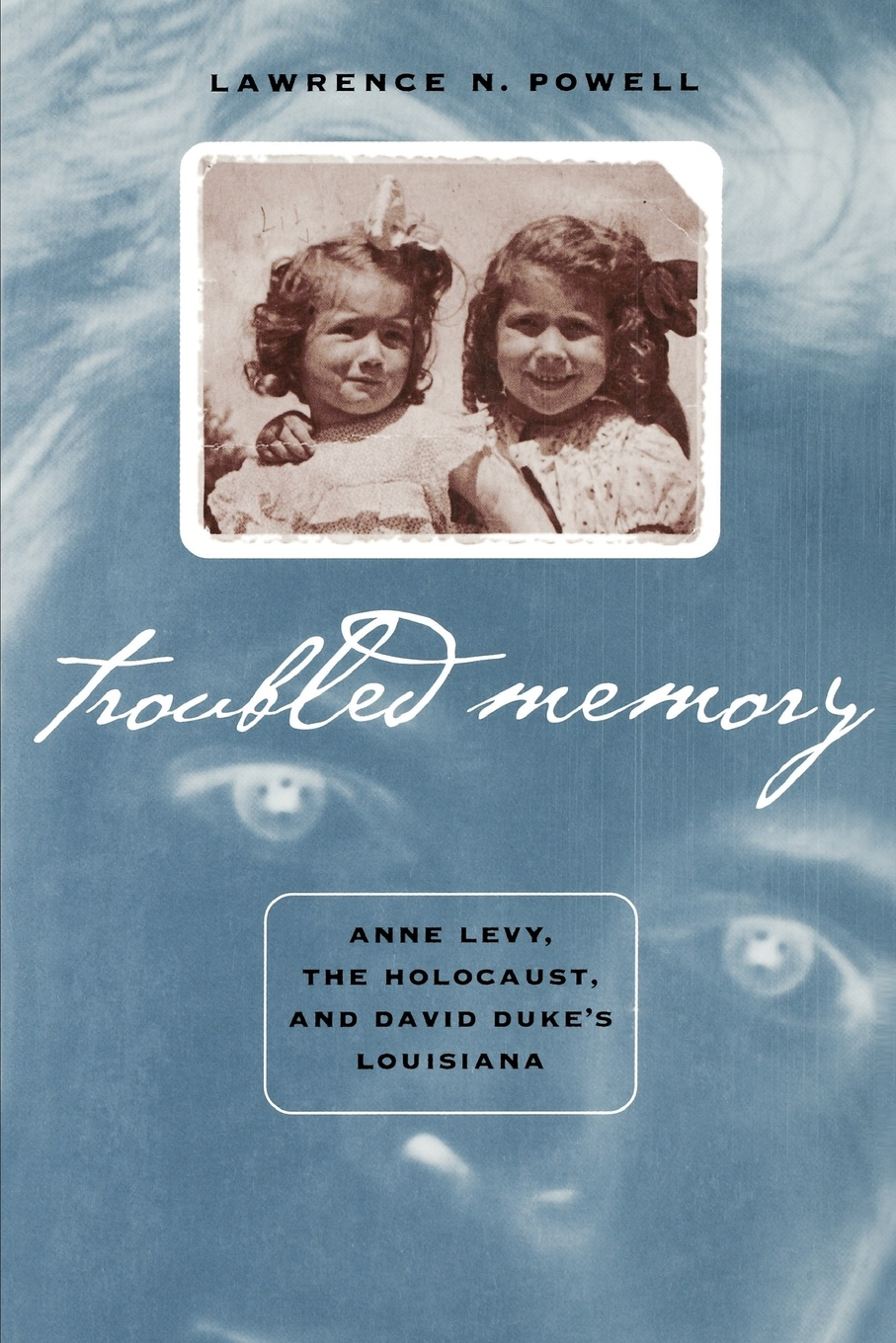 Lawrence N. Powell Troubled Memory. Anne Levy, the Holocaust, and David Duke's Louisiana daniel levy natan sznaider human rights and memory