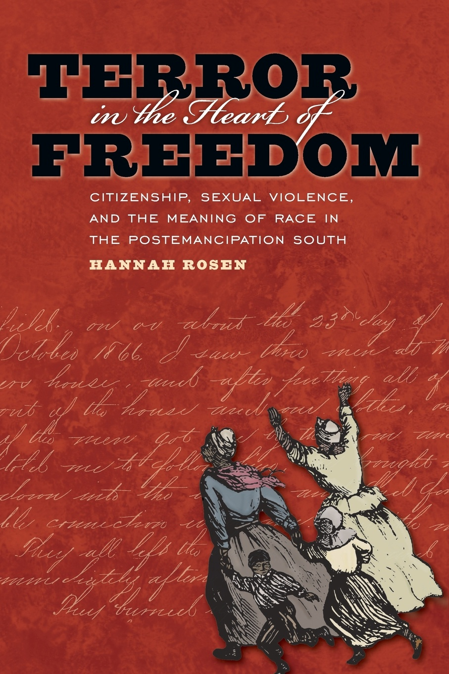 Фото - Hannah Rosen Terror in the Heart of Freedom. Citizenship, Sexual Violence, and the Meaning of Race in the Post Emancipation South leiry cornejo chavez structural sexual violence in the peruvian military