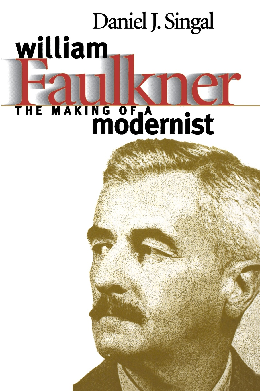 Daniel J. Singal William Faulkner. The Making of a Modernist faulkner william h review questions for mri
