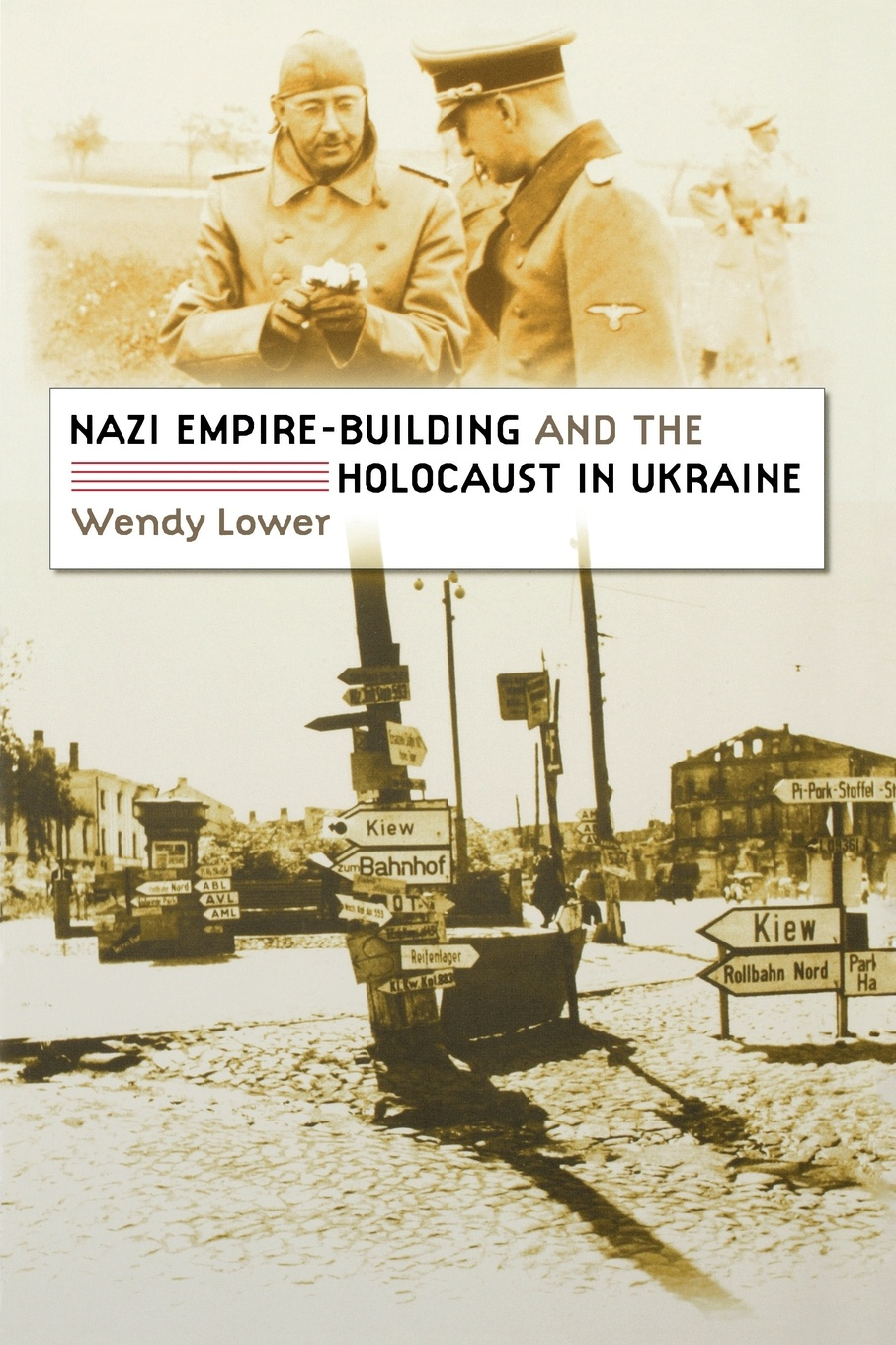 Wendy Lower Nazi Empire-Building and the Holocaust in Ukraine networks of nazi persecution bureaucracy business and the organization of the holocaust