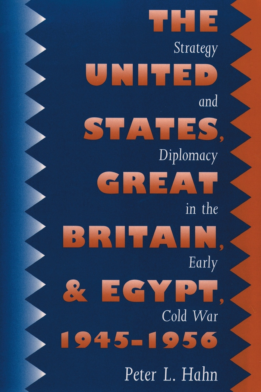 Peter L. Hahn The United States, Great Britain, and Egypt, 1945-1956. Strategy and Diplomacy in the Early Cold War exterminism and cold war