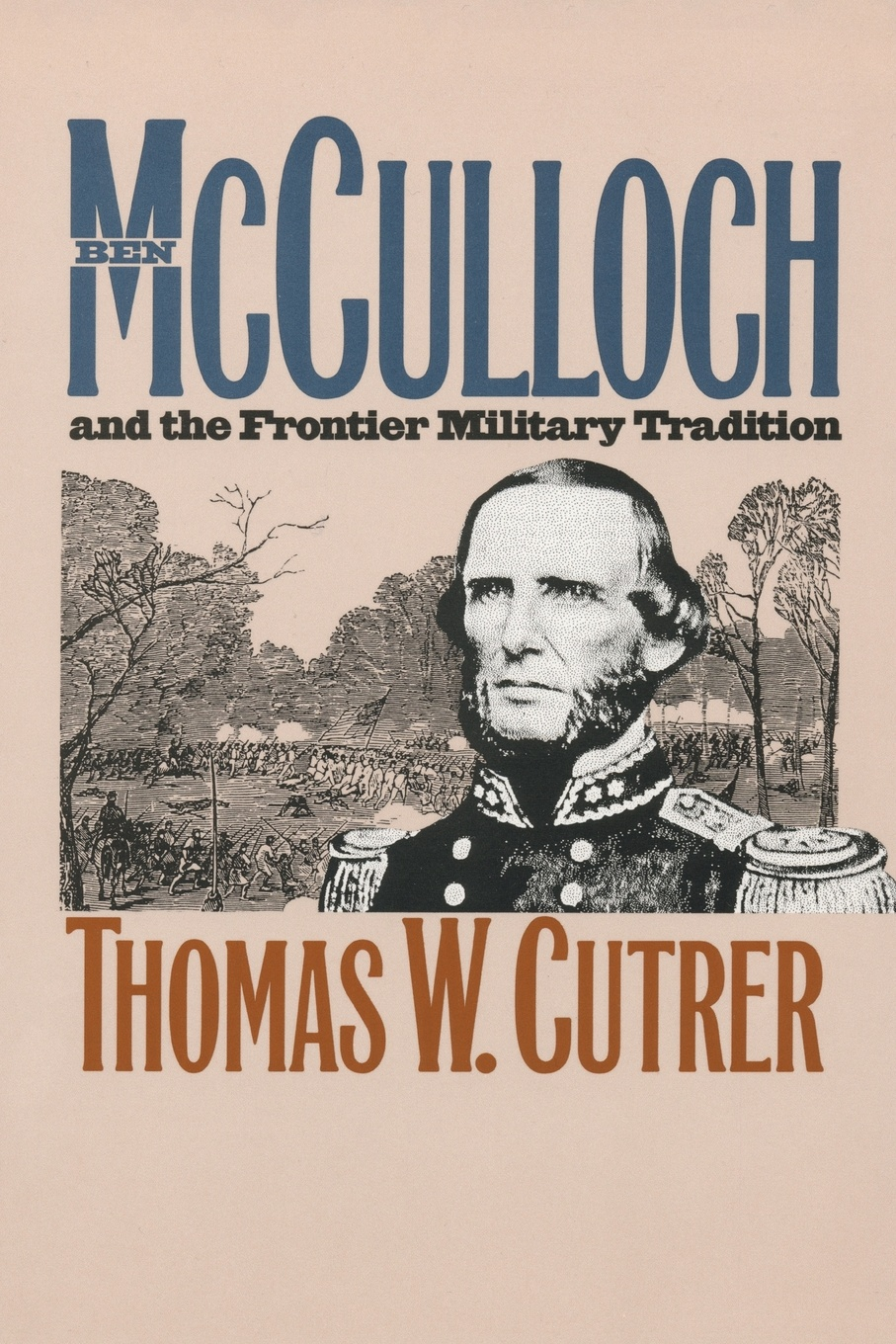 Thomas W. Cutrer Ben Mcculloch and the Frontier Military Tradition