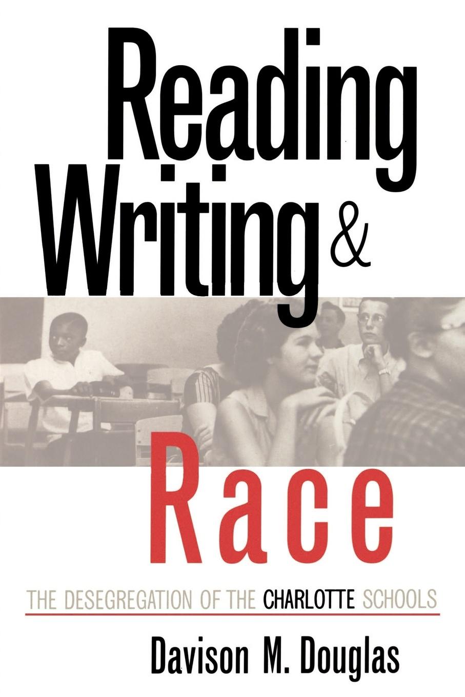 Davison M. Douglas Reading, Writing, and Race. The Desegregation of the Charlotte Schools charlotte douglas verdict daddy