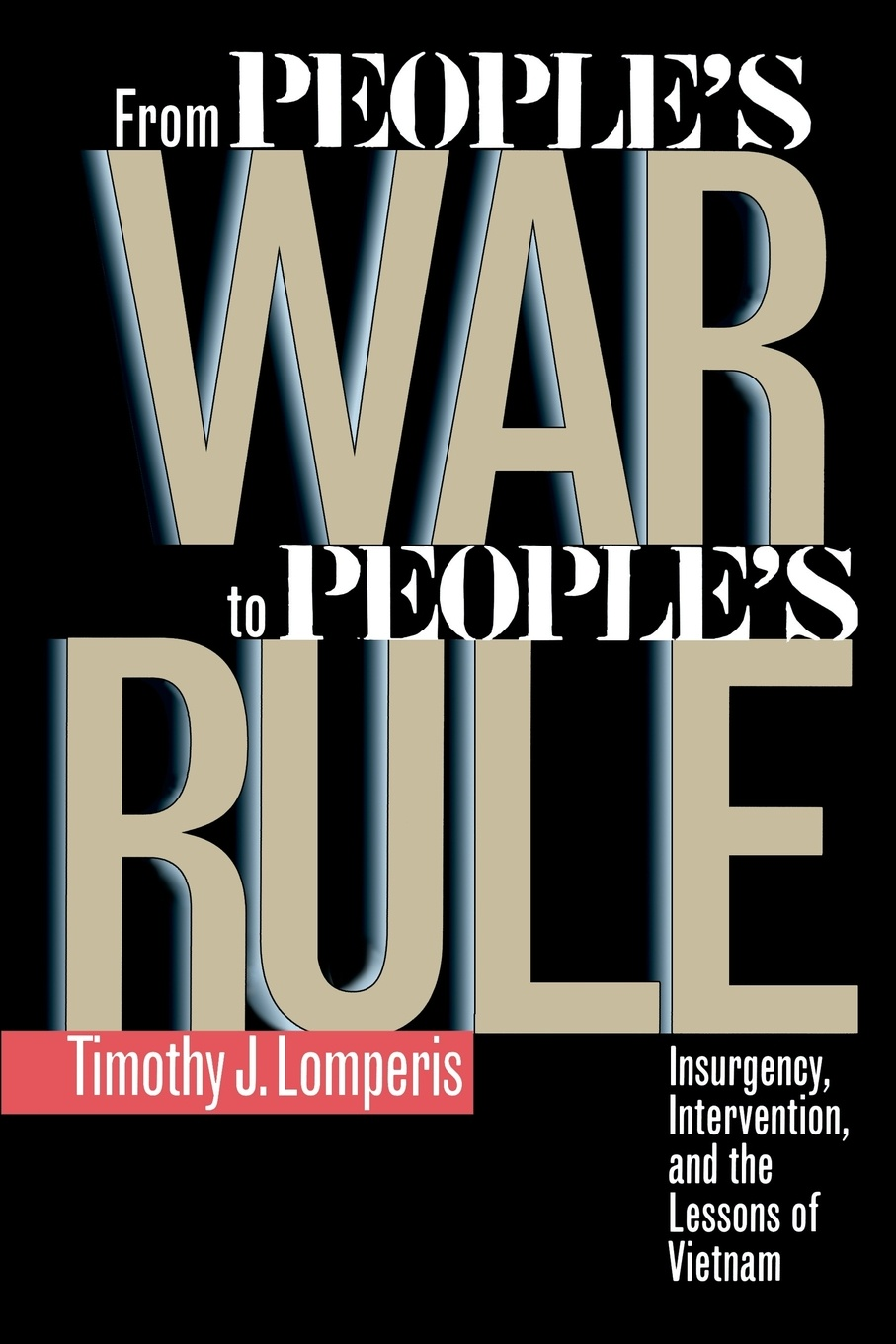 Timothy J. Lomperis From People S War to People S Rule. Insurgency, Intervention, and the Lessons of Vietnam