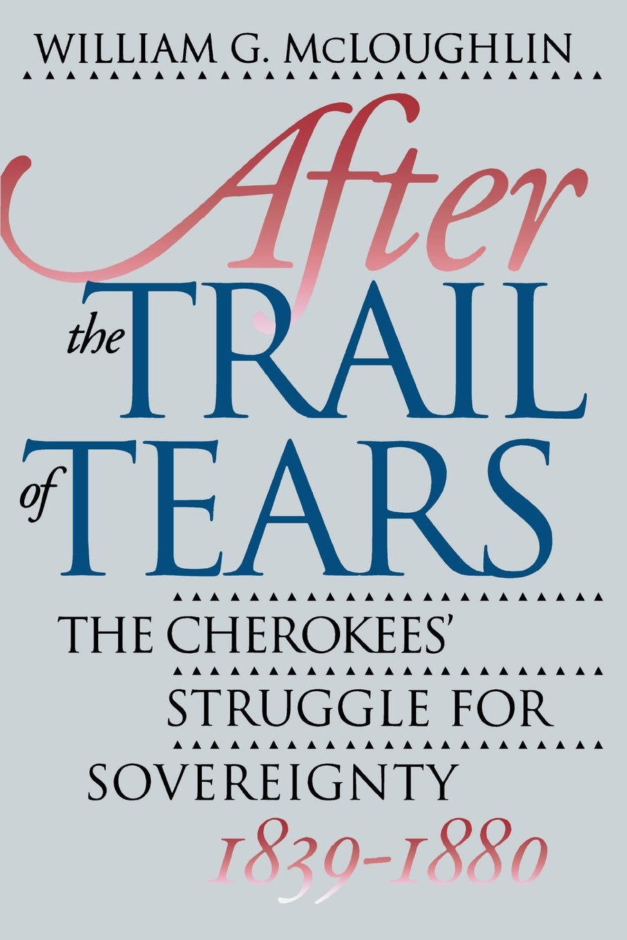 William G. McLoughlin After the Trail of Tears. The Cherokees' Struggle for Sovereignty, 1839-1880 p j mcloughlin mcloughlin john hume and the revision of irish nationalism