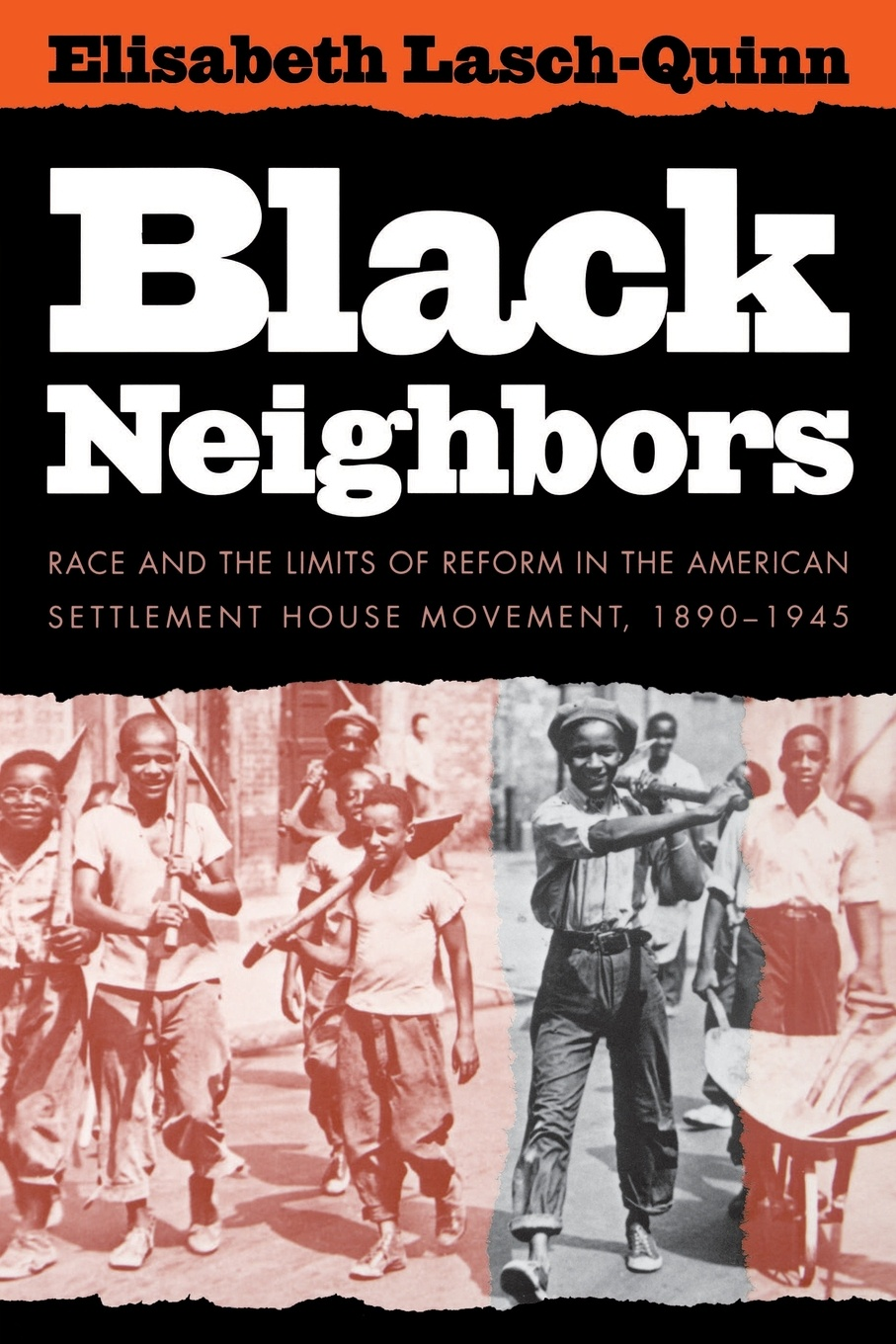 Elisabeth Lasch-Quinn, Elizabeth Lasch-Quinn Black Neighbors. Race and the Limits of Reform in the American Settlement House Movement, 1890-1945 ralph b levering american opinion and the russian alliance 1939 1945