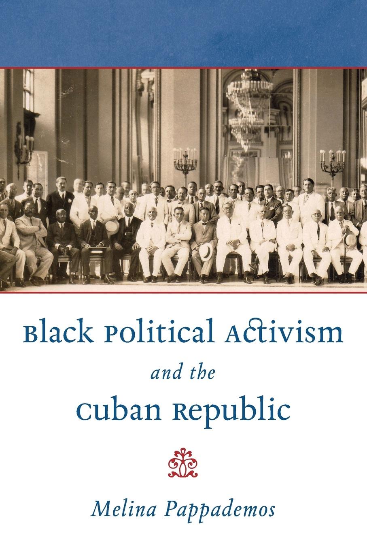 Melina Pappademos Black Political Activism and the Cuban Republic