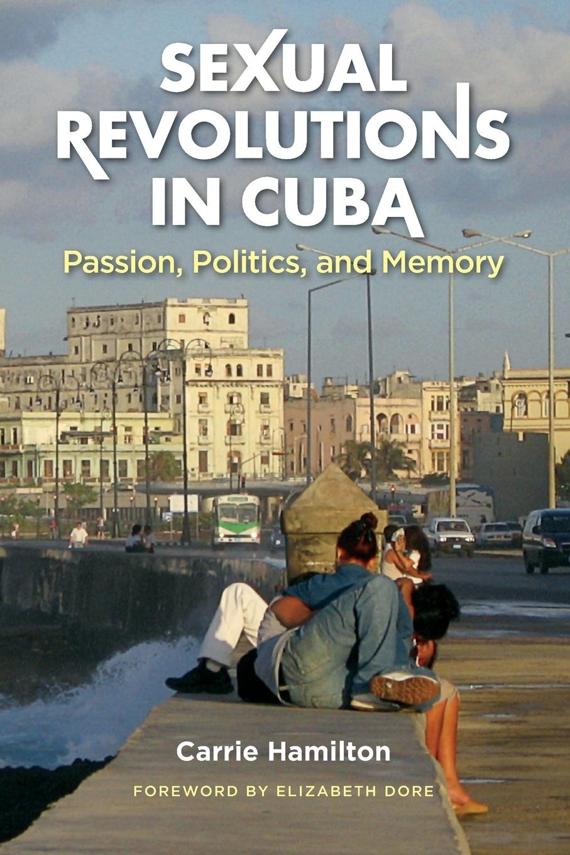 Carrie Hamilton Sexual Revolutions in Cuba. Passion, Politics, and Memory недорого