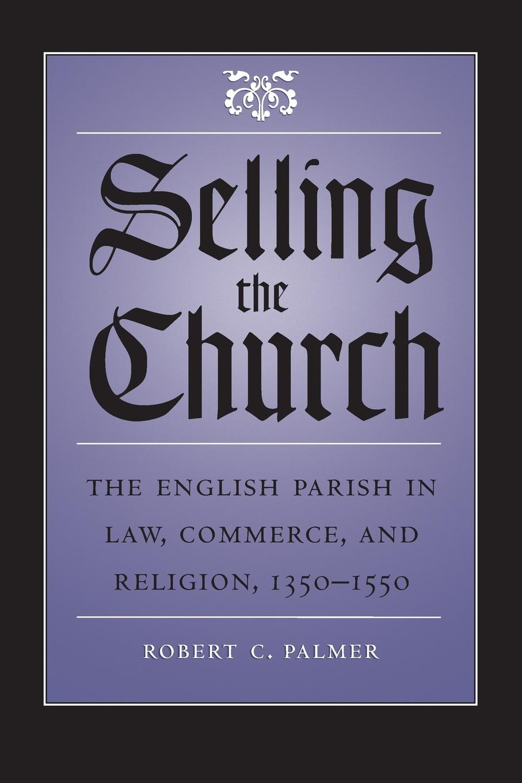 Robert C. Palmer Selling the Church