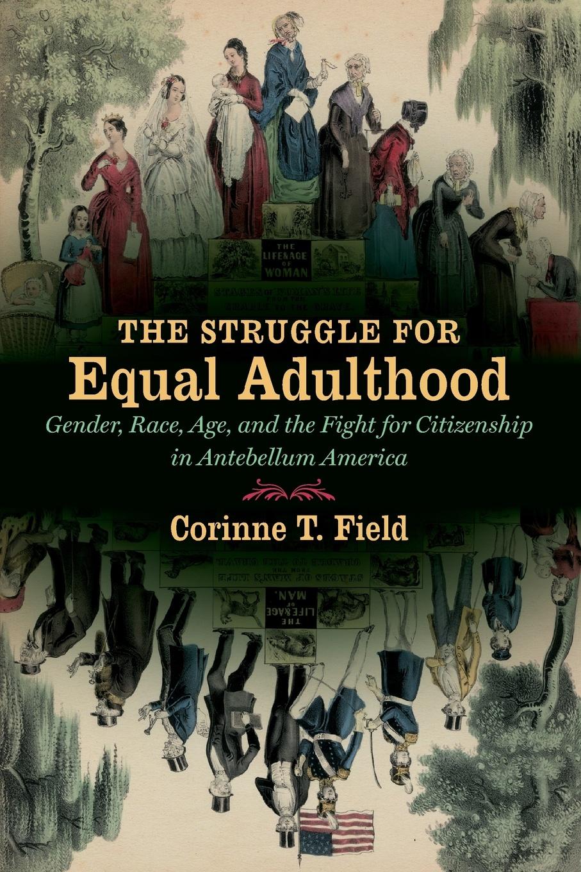 Corinne T. Field The Struggle for Equal Adulthood стоимость