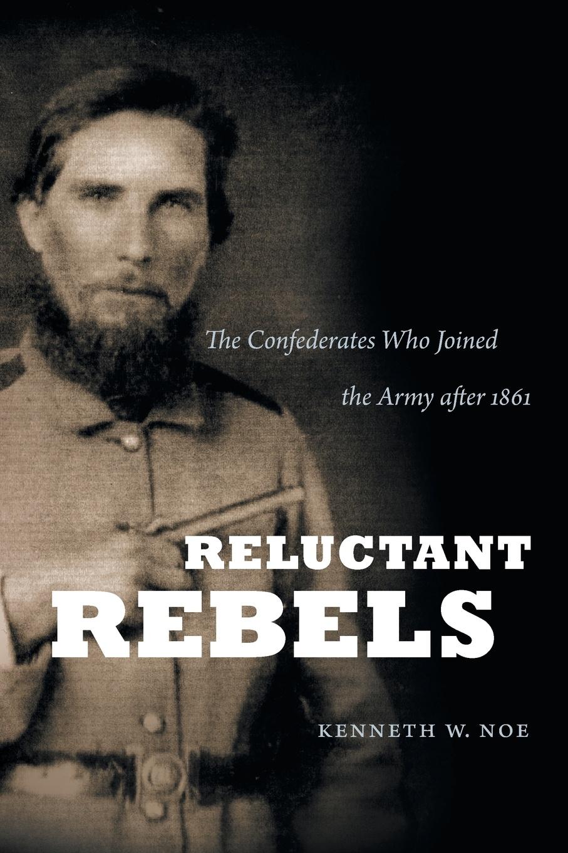 Kenneth W. Noe Reluctant Rebels цена в Москве и Питере