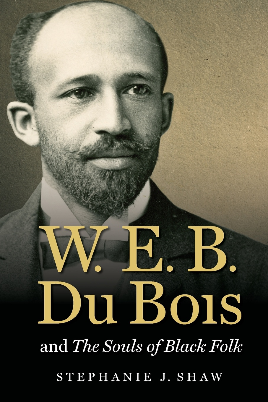 Stephanie J. Shaw W. E. B. Du Bois and The Souls of Black Folk
