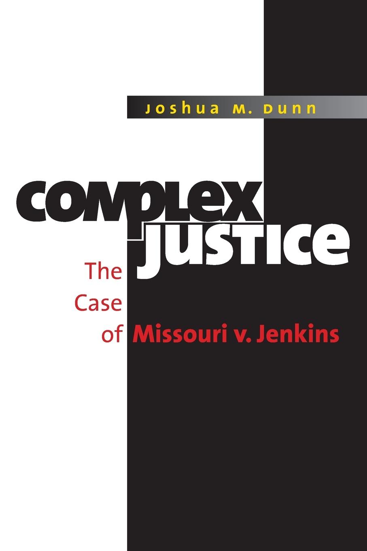 Joshua M. Dunn Complex Justice