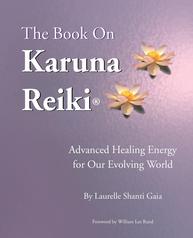 Laurelle Shanti Gaia The Book on Karuna Reiki. Advanced Healing Energy for Our Evolving World dreamusic reiki brightness healing