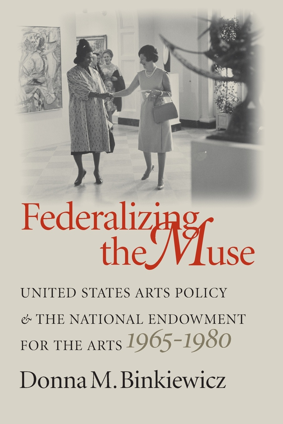 Donna M. Binkiewicz Federalizing the Muse. United States Arts Policy and the National Endowment for the Arts, 1965-1980 фата jewelry arts and liberal arts 0661