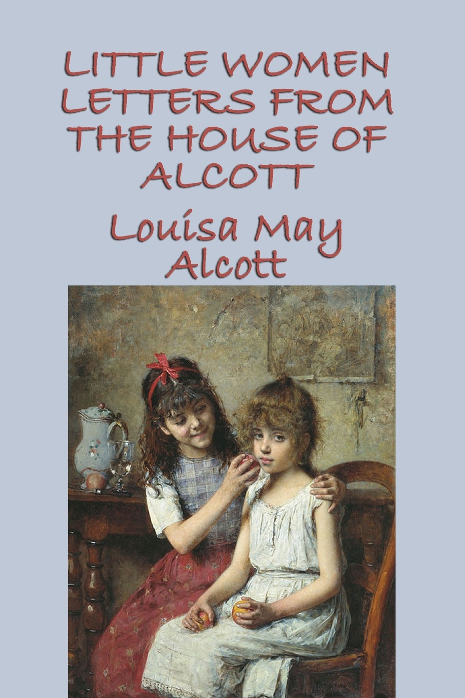 Louisa May Alcott Little Women Letters from the House of Alcott may alcott louisa may alcott alcott louisa may jack and jill louisa may alcott