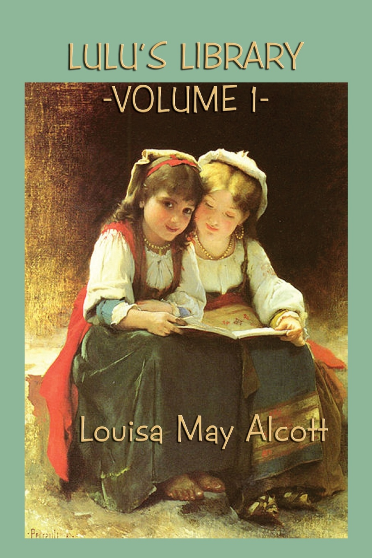 Louisa May Alcott Lulu's Library Vol. 1 louisa may alcott little women letters from the house of alcott