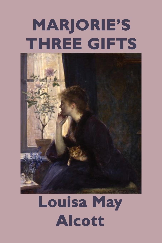 Louisa May Alcott Marjorie's Three Gifts louisa may alcott little women letters from the house of alcott